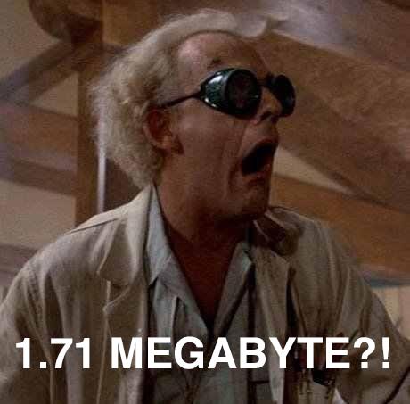 My reaction on 1.71 megabyte